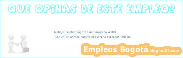 Trabajo Empleo Bogotá Cundinamarca W700 | Empleo de Asesor comercial externo Girardot Oficina
