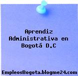 Aprendiz Administrativa en Bogotá D.C