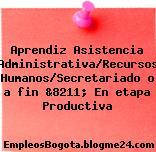 Aprendiz Asistencia Administrativa/Recursos Humanos/Secretariado o a fin &8211; En etapa Productiva