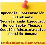 Aprendiz Contratación Estudiante Secretariado Ejecutivo No contable Técnica Gestión Administrativa Gestión Humana
