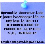 Aprendiz Secretariado Ejecutivo/Recepción en Antioquia &8211; INTERAMERICANA DE PRODUCTOS QUIMICOS S.A. INTERQUIM