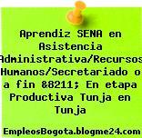 Aprendiz SENA en Asistencia Administrativa/Recursos Humanos/Secretariado o a fin &8211; En etapa Productiva Tunja en Tunja