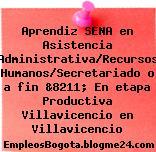 Aprendiz SENA en Asistencia Administrativa/Recursos Humanos/Secretariado o a fin &8211; En etapa Productiva Villavicencio en Villavicencio