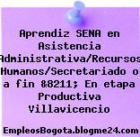 Aprendiz SENA en Asistencia Administrativa/Recursos Humanos/Secretariado o a fin &8211; En etapa Productiva Villavicencio