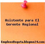Asistente para El Gerente Regional