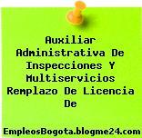 Auxiliar Administrativa De Inspecciones Y Multiservicios Remplazo De Licencia De