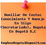 Auxiliar De Costos Conocimiento Y Manejo En Siigo (Secretariado), Bogota En Bogotá D.C