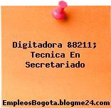 Digitadora &8211; Tecnica En Secretariado