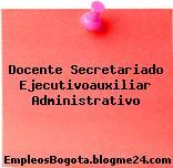 Docente Secretariado Ejecutivoauxiliar Administrativo