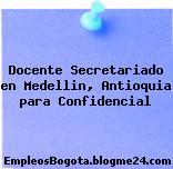 Docente Secretariado en Medellin, Antioquia para Confidencial
