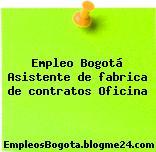 Empleo Bogotá Asistente de fabrica de contratos Oficina