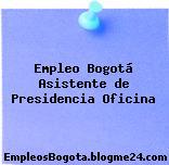 Empleo Bogotá Asistente de Presidencia Oficina