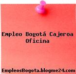 Empleo Bogotá Cajeroa Oficina
