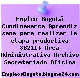 Empleo Bogotá Cundinamarca Aprendiz sena para realizar la etapa productiva &8211; Área Administrativa Archivo Secretariado Oficina