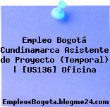Empleo Bogotá Cundinamarca Asistente de Proyecto (Temporal)   [US136] Oficina