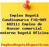 Empleo Bogotá Cundinamarca FXG-985 &8211; Empleo de Asesor comercial externo bogotá Oficina