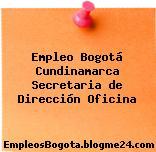 Empleo Bogotá Cundinamarca Secretaria de Dirección Oficina