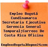 Empleo Bogotá Cundinamarca Secretaria Ejecutiva Gerencia General Temporal:Correos De Costa Rica Oficina