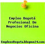 Empleo Bogotá Profesional De Negocios Oficina