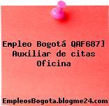 Empleo Bogotá QAF687] Auxiliar de citas Oficina