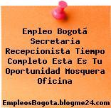 Empleo Bogotá Secretaria Recepcionista Tiempo Completo Esta Es Tu Oportunidad Mosquera Oficina