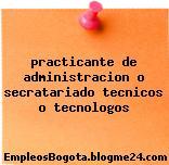 practicante de administracion o secratariado tecnicos o tecnologos