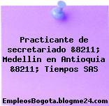 Practicante de secretariado &8211; Medellin en Antioquia &8211; Tiempos SAS