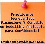 Practicante Secretariado Financiero Y Contable en Medellin, Antioquia para Confidencial