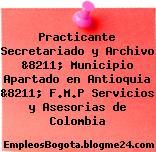 Practicante Secretariado y Archivo &8211; Municipio Apartado en Antioquia &8211; F.M.P Servicios y Asesorias de Colombia