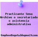 Practicante Sena Archivo o secretariado o asistencia administrativa