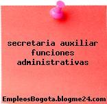 secretaria auxiliar funciones administrativas