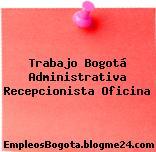 Trabajo Bogotá Administrativa Recepcionista Oficina