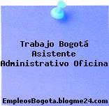 Trabajo Bogotá Asistente Administrativo Oficina