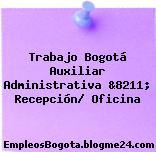 Trabajo Bogotá Auxiliar Administrativa &8211; Recepción/ Oficina
