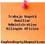 Trabajo Bogotá auxiliar administrativo Bilingue Oficina