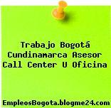 Trabajo Bogotá Cundinamarca Asesor Call Center U Oficina