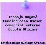 Trabajo Bogotá Cundinamarca Asesor comercial externo bogotá Oficina