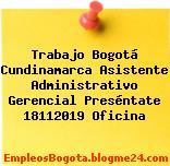 Trabajo Bogotá Cundinamarca Asistente Administrativo Gerencial Preséntate 18112019 Oficina