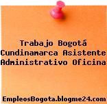 Trabajo Bogotá Cundinamarca Asistente Administrativo Oficina