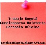 Trabajo Bogotá Cundinamarca Asistente Gerencia Oficina