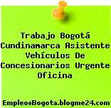 Trabajo Bogotá Cundinamarca Asistente Vehículos De Concesionarios Urgente Oficina