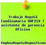 Trabajo Bogotá Cundinamarca DWF219   asistente de gerencia Oficina