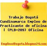 Trabajo Bogotá Cundinamarca Empleo de Practicante de oficina | (PLB-289) Oficina