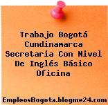 Trabajo Bogotá Cundinamarca Secretaria Con Nivel De Inglés Básico Oficina