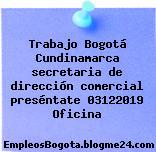 Trabajo Bogotá Cundinamarca secretaria de dirección comercial preséntate 03122019 Oficina