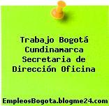 Trabajo Bogotá Cundinamarca Secretaria de Dirección Oficina