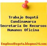 Trabajo Bogotá Cundinamarca Secretaria De Recursos Humanos Oficina