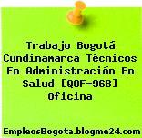 Trabajo Bogotá Cundinamarca Técnicos En Administración En Salud [QOF-968] Oficina