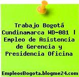 Trabajo Bogotá Cundinamarca WD-081 | Empleo de Asistencia de Gerencia y Presidencia Oficina