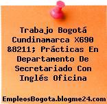 Trabajo Bogotá Cundinamarca X690 &8211; Prácticas En Departamento De Secretariado Con Inglés Oficina